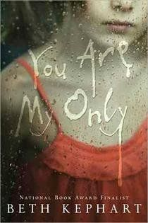 Beth Kephart's You Are My Only: the loveliest book you'll ever read about kidnapping.