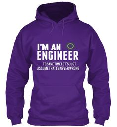 I'm An Engineer To Save Time Let's Just Assume That I'm   Never Wrong Purple Sweatshirt Front