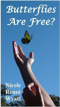 Butterflies are Free? (Butterfly Stories) by Nicole Renee Wyatt, http://www.amazon.com/dp/B008ZG9B0Q/ref=cm_sw_r_pi_dp_h9vFrb1ZG8MF5