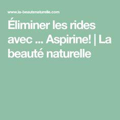 Éliminer les rides avec ... Aspirine! | La beauté naturelle