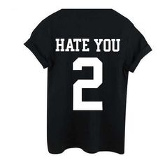 Popular Hate You 2 Tshirt Women Fashion Top Unisex Tumblr Trendy Shirt... (83 BRL) ❤ liked on Polyvore featuring tops, t-shirts, shirts, black, women's clothing, t shirt, unisex t shirts, shirt top, tee-shirt and unisex tees