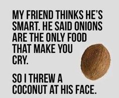Coconuts can make you cry, too.