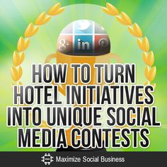How to Turn Hotel Initiatives into Unique Social Media Contests #socialmedia #hospitality