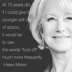 Dame Helen Mirren. #truth #wisdom #advice #helenmirren #purpleclover #bnw #fuckoff #women #youngwomen #amen #hollywood #brit #actress #words #wordporn #instaquotes #quotes #instagood #instahub #picoftheday #quoteoftheday #tgif #instamood