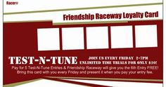 Friendship Raceway Test & Tune Loyalty Program:  Buy 5 Test & Tune Entries, Get your 6th T&T Entry FREE !