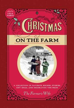 Christmas on the Farm: A Collection of Favorite Recipes, Stories, Gift Ideas, and Decorating Tips from the Farmer...