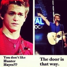 Me at school. Me in my house. Me everywhere because sometimes people tell me to stop talking about Hunter Hayes.