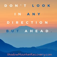 """""""Don't look in any direction but ahead."""" #inspiration #addiction #recovery #RecoveryIsPossible #RecoveryQuotes #Quotes #InspirationalQuotes #AddictionRecovery #rehab #Aspen #Cascade #ColoradoSprings #Denver #Colorado #Albuquerque #Taos #NewMexico #StGeorge #Utah #RecoveryIsWorthIt #RecoveryRocks #AddictionIsReal #SobrietyRocks #sober #sobriety #SoberLife #AA #addicted #help"""