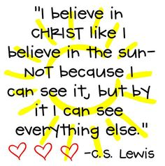 I believe in Christ... -C.S. Lewis