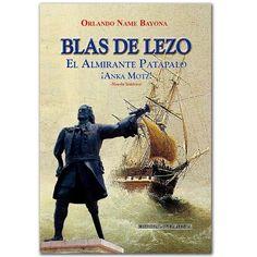 Blas de lezo. El almirante patapalo ¡Anka Motz!  - Amaury Pérez Benquet  - Oveja Negra.  http://www.librosyeditores.com/tiendalemoine/3149-blas-de-lezo-el-almirante-patapalo-anka-motz.html  Editores y distribuidores