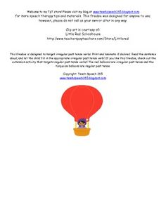 This freebie is designed to target irregular past tense verbs. You will get 18 balloons with sentences that can be read aloud. The student can then provide the irregular past tense verb that completes the sentence.   If you enjoy this freebie, please leave feedback!