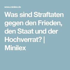 Was sind Straftaten gegen den Frieden, den Staat und der Hochverrat? | Wer den Bundespräsident oder den Deutschen Staat oder eines seiner Symbole verunglimpft, kann ebenfalls bestraft werden...  Minilex