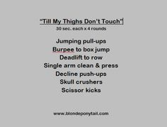 HIIT workout:  Till My Thighs Don't Touch. 4 rounds of 30 s. intervals. via @blondeponytail