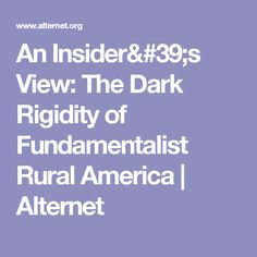 An Insider's View: The Dark Rigidity of Fundamentalist Rural America  | Alternet