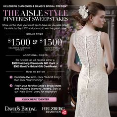 Show us the style you would like to have as you walk down the aisle by Sept. 2nd for a chance to win a 1,500 dollar gift certificate to David's Bridal AND a 1,500 dollar gift certificate to @Helzberg Diamonds Diamonds Diamonds ENTER: http://sweeps.piqora.com/aislestyle Rules: http://sweeps.piqora.com/contests/contest/content/davidsbridal.com/310/rules