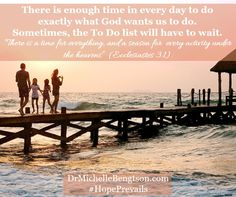 There is a time for everything under the heavens. Priorities. Family. To-Do lists. for more on juggling priorities, see my guest post at: http://www.busybeingblessed.net/priorities-and-privilege-i…/ Busy Being Blessed #mentalhealth #DrMichelleBengtson