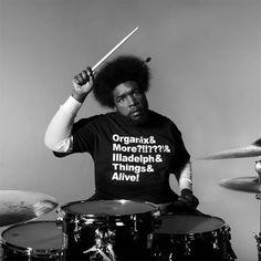"""""""I once wanted to become a famous drummer.. But I realized that I am better at marketing. Now I just like music alot"""" Questlove"""