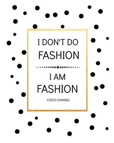 "Tell them, Coco, tell them!  ""I don't do fashion, I am fashion"" -Coco Chanel"