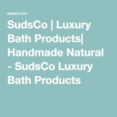SudsCo | Luxury Bath Products| Handmade Natural - SudsCo Luxury Bath Products  We are a family operated company specializing in handcrafted luxury soaps and skin loving products.  We love to create and share exciting new products made with simple natural ingredients.