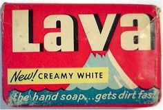 You pulled out the LAVA when you seriously needed to clean your hands (men used it for cleaning away car oil) and I think it was used for laundry as well.
