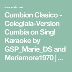Cumbion Clasico - Colegiala-Version Cumbia on Sing! Karaoke by GSP_Marie_DS and Mariamore1970 | Smule