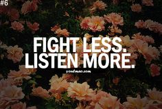FIGHT LESS. LISTEN MORE.