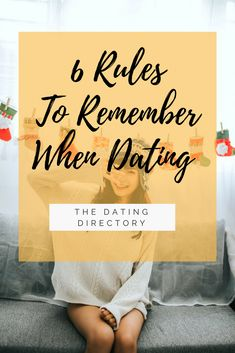 6 Rules to Remember when Dating. - The Dating Directory
