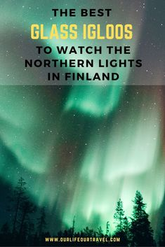 Finland Glass Igloo Guide to Watch the Mesmerizing Northern Lights from Your Bed - Our Life, Our Travel Northern Lights Finland, Northern Lights Tours, See The Northern Lights, Finland Travel, Norway Travel, Canada Travel, Glass Igloo Finland, Sweeden Travel, Best Places In Europe