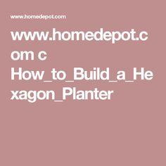 www.homedepot.com c How_to_Build_a_Hexagon_Planter