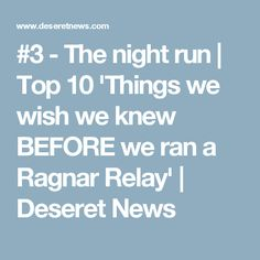 #3 - The night run | Top 10 'Things we wish we knew BEFORE we ran a Ragnar Relay' | Deseret News