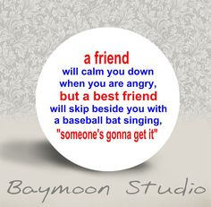 A Friend Will Calm You Down . . . .  PINBACK BUTTON - 1.25 inch round. $1.50, via Etsy.