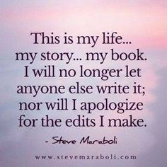 This is my life my story my book I will no longer let anyone else write it. Nor will I apologize for the edit i msde