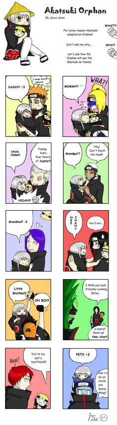 How Orphan sees the Akatsuki! The new members, Leonidas & Elton(girl) are Uncle and Aunt. Leo's sister, Tsuyoichi, is an Aunt too, and Sasuke is Onii-chan. Leo and Elton aren't their real names. - Makkura Murasaki, naruto Hahaha