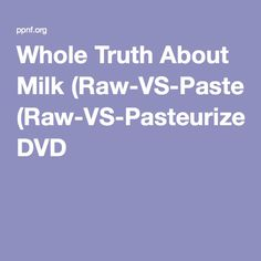 Whole Truth About Milk (Raw-VS-Pasteurized) DVD