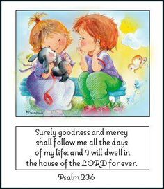 Psalm 23:6...The LORD is my shepherd; I shall not want ...