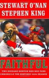 Faithful: Two Diehard Boston Red Sox Fans Chronicle the Historic 2004 Season by Stewart O'Nan and Stephen King.