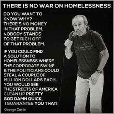 """He makes an excellent point! Congress and their corporate sponsors don't see a profit from helping the poor, homeless, mentally ill or any other marginalized people, so they don't allocate resources.  Obviously, they are too short sighted to see the longterm benefits of helping people in need. Education, job training and all those """"useless social programs"""" DO help the nation in the long run."""
