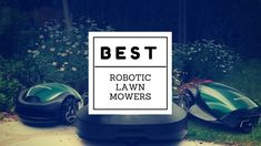 The Best Robotic Lawn Mowers of 2018 - Just Best Products