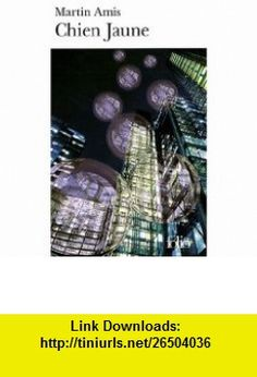 Chien Jaune (French Edition) (9782070358526) Martin Amis , ISBN-10: 2070358526  , ISBN-13: 978-2070358526 ,  , tutorials , pdf , ebook , torrent , downloads , rapidshare , filesonic , hotfile , megaupload , fileserve