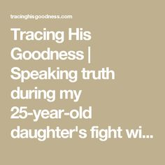Tracing His Goodness | Speaking truth during my 25-year-old daughter's fight with breast cancer