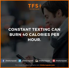 Constant texting can burn 40 Calories per hour. #Constant #Texting #Burn #Calories #Thefactspeak