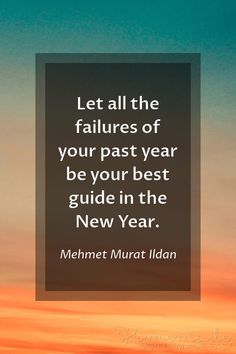 Happy new year images | Let all the failures of your past year be your best guide in the New Year. ~ Mehmet Murat Ildan End Of Year Quotes, New Years Eve Quotes, Ending Quotes, Happy New Year Quotes, Quotes About New Year, Good Wishes Quotes, New Year Wishes Messages, Wish Quotes, Happy New Year Photo