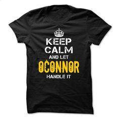 Keep Calm Let OCONNOR Handle It T Shirt, Hoodie, Sweatshirts - design t shirts #Tshirt #style
