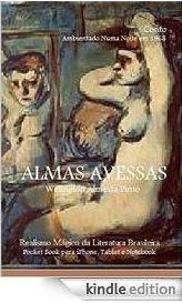 ALMAS AVESSAS/Welington Almeida Pinto/ LITERATURA DO BRASIL, SOB MEDIDA ONDE FOR. Leia#compartilhe/espalhe: http://www.amazon.com/dp/B00PX02P14   Lançamento Edition Kindle para Você numa linguagem especial para iPhone, Tablet e Notebook. #Compartilhe. Baixe já e leia onde estiver. Divirta-se a um clique.  ALMAS AVESSAS Realismo Mágico da Literatura Brasileira