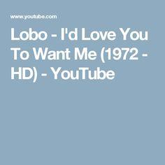 Lobo - I'd Love You To Want Me (1972 - HD) - YouTube