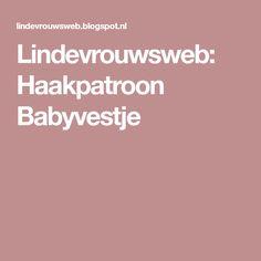Lindevrouwsweb: Haakpatroon Babyvestje Crochet Wraps, Diy Baby, Om
