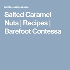 Salted Caramel Nuts | Recipes | Barefoot Contessa