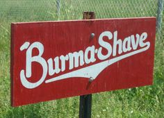 We always looked out for the Burma-Shave signs on road trips as kids - do they still have these?