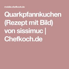 Quarkpfannkuchen (Rezept mit Bild) von sissimuc   Chefkoch.de