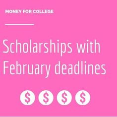 60 college scholarships and contests with February deadlines.